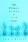 The Sudden Weight of Snow by Laisha Rosnau