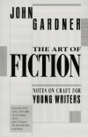 The Art of Fiction: Notes on Craft for Young Writers by John Gardner