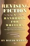 Revising Fiction: A Handbook for Writers by David Madden